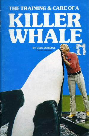 <strong>The training & care of a killer whale</strong>, Cees Schrage, 1977