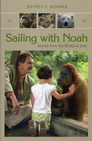 <strong>Sailing with Noah</strong>, Stories from the World of Zoos, Jeffrey P. Bonner, University of Missouri Press, Columbia, 2006