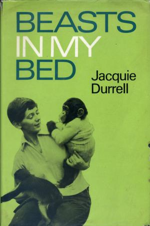 <strong>Beasts in my Bed</strong>, Jacquie Durrell, Collins, London, 1967