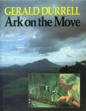 <strong>Ark on the Move</strong>, Gerald Durrell, Coward-McCann, Inc., New York, 1983