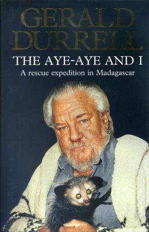 <strong>The Aye-aye and I</strong>, A rescue expedition in Madagascar, HarperCollins, London, 1992