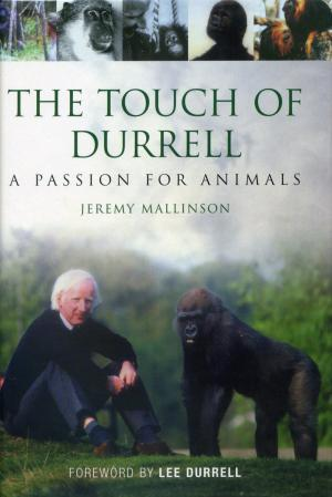 <strong>The Touch of Durrell</strong>, A Passion for Animals, Jeremy Mallison, Book Guild Publishing, Brighton, 2009