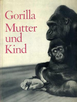 <strong>Gorilla Mutter und Kind</strong>, Ernst M. Lang, Rudolf Schenkel, Elsbeth Siegrist, Basilius Press, Basel, 1965